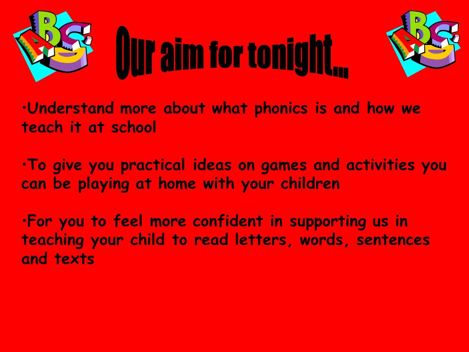 Our aim for tonight... Understand more about what phonics is and how we teach it at school.