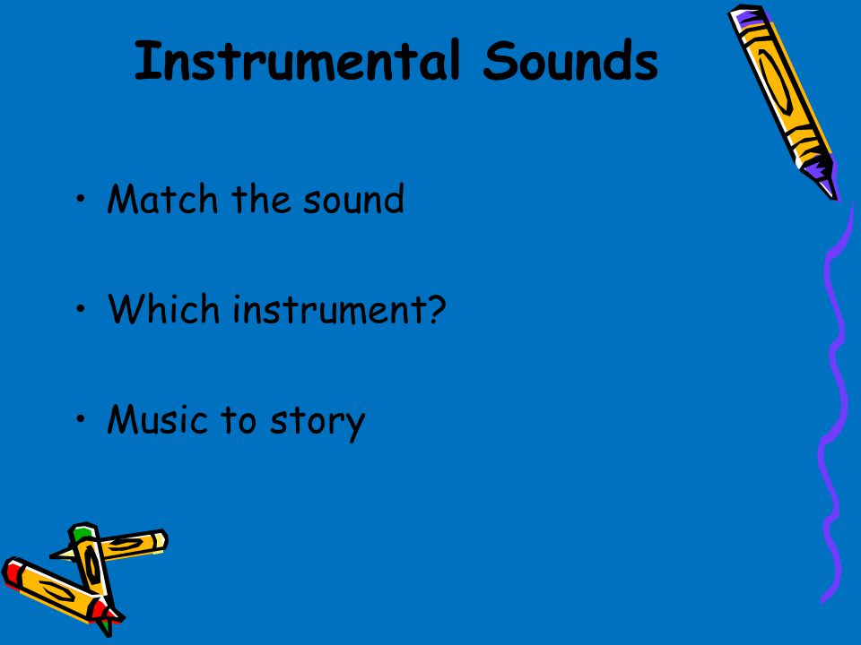 Instrumental Sounds Match the sound Which instrument Music to story