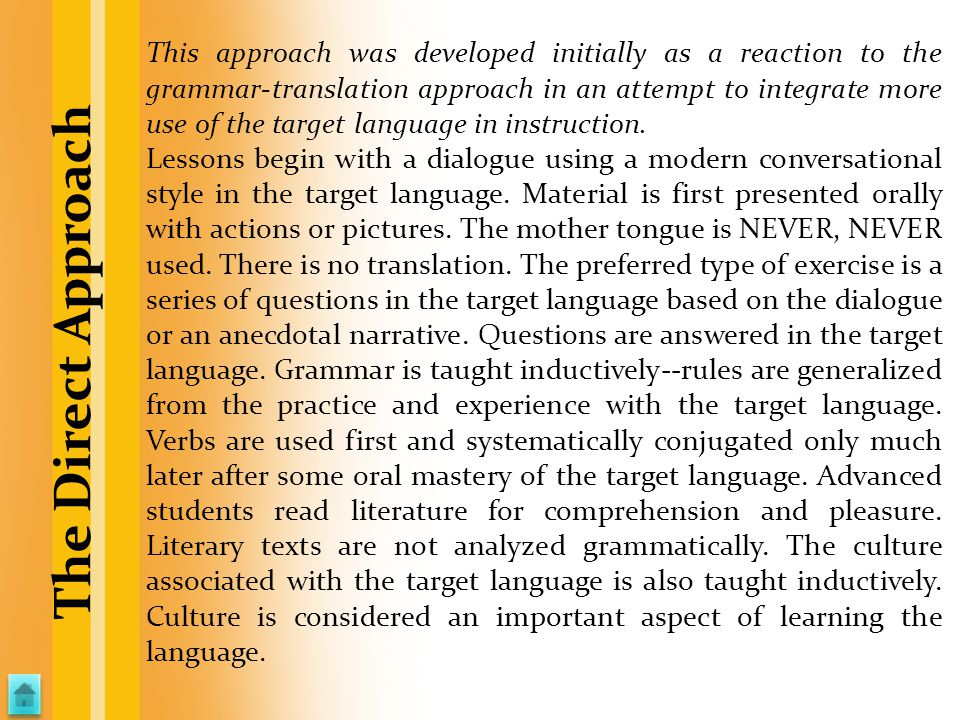 This approach was developed initially as a reaction to the grammar-translation approach in an attempt to integrate more use of the target language in instruction.