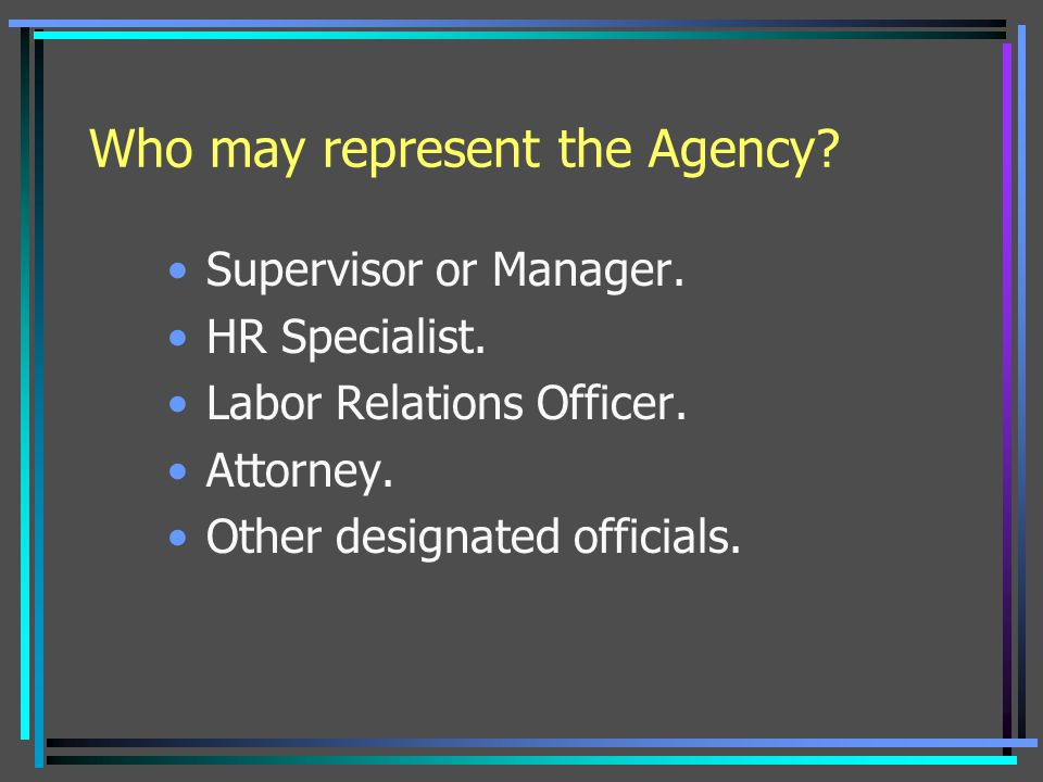 Who may represent the Agency