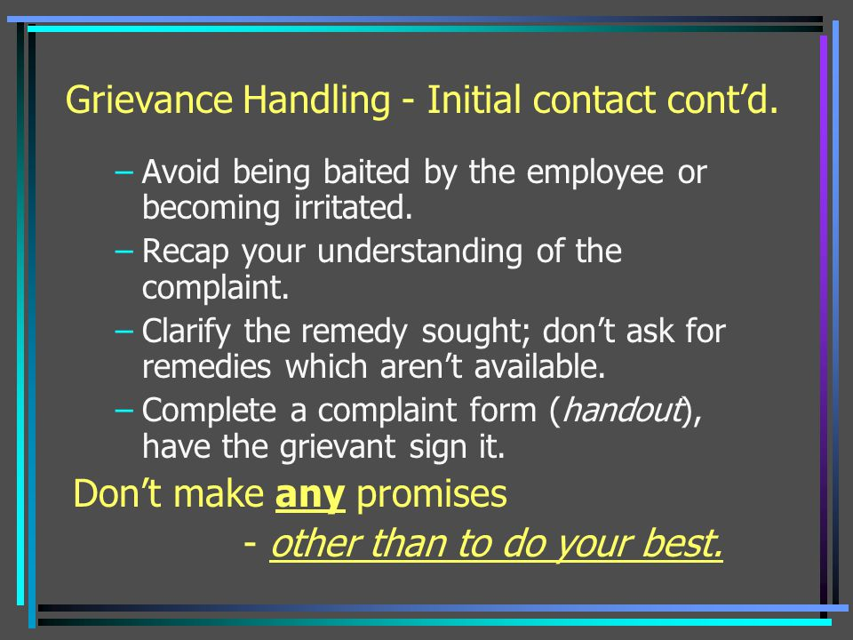 Grievance Handling - Initial contact cont'd.