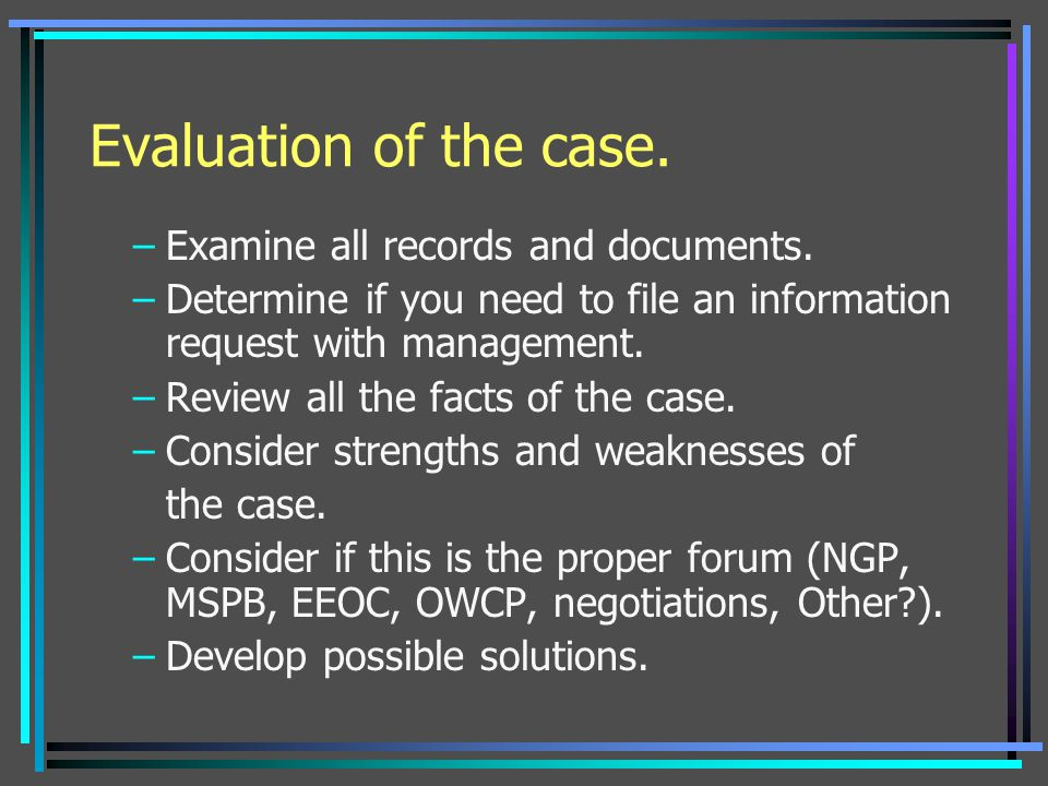 Evaluation of the case. Examine all records and documents.