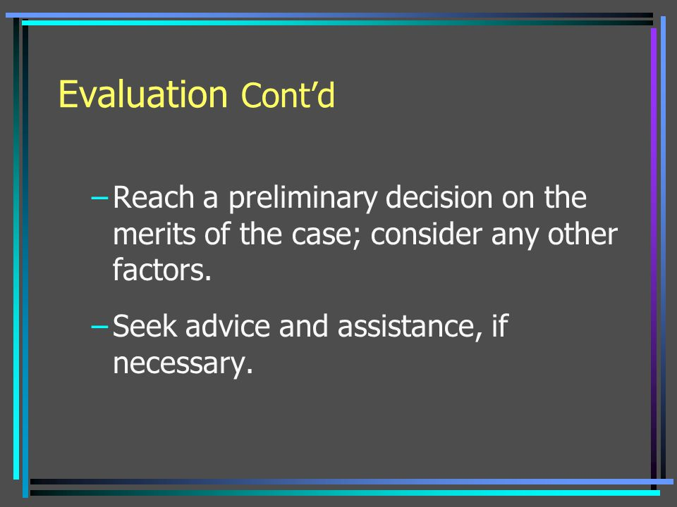 Evaluation Cont'd Reach a preliminary decision on the merits of the case; consider any other factors.