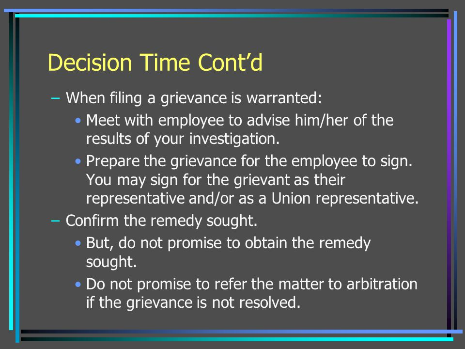 Decision Time Cont'd When filing a grievance is warranted: