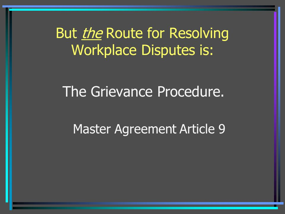 But the Route for Resolving Workplace Disputes is: