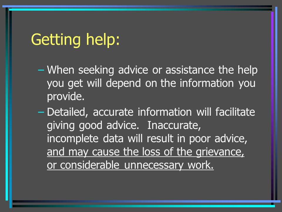 Getting help: When seeking advice or assistance the help you get will depend on the information you provide.