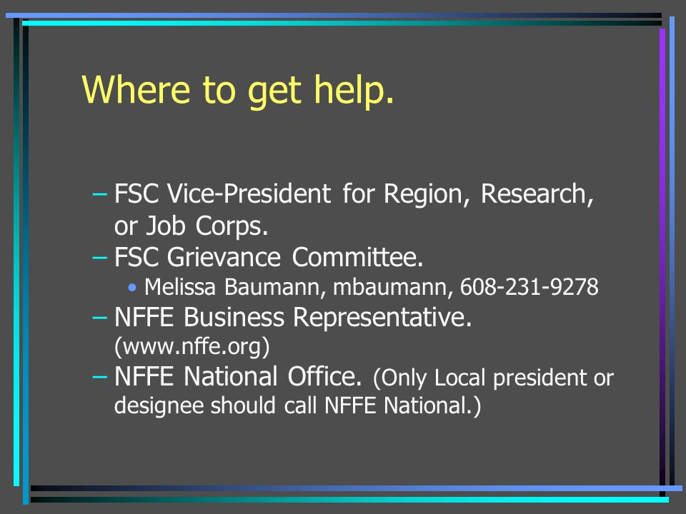 Where to get help. FSC Vice-President for Region, Research, or Job Corps. FSC Grievance Committee.