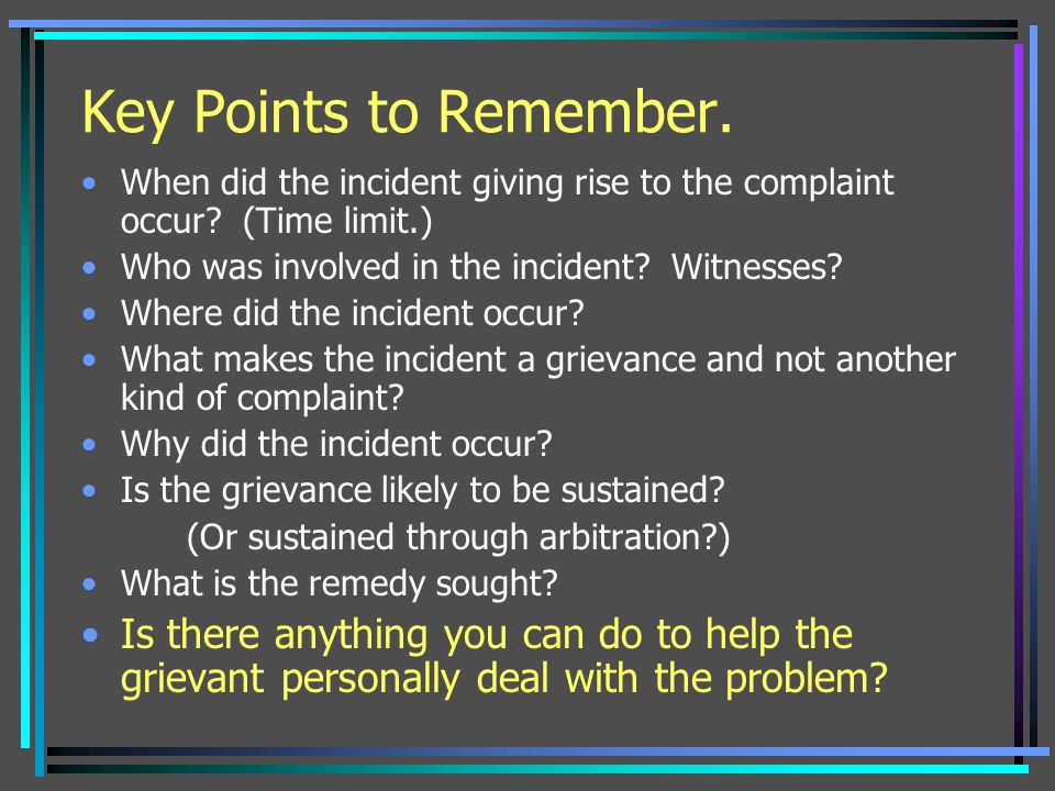 Key Points to Remember. When did the incident giving rise to the complaint occur (Time limit.) Who was involved in the incident Witnesses