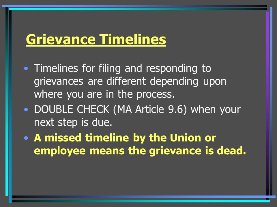 Grievance Timelines Timelines for filing and responding to grievances are different depending upon where you are in the process.