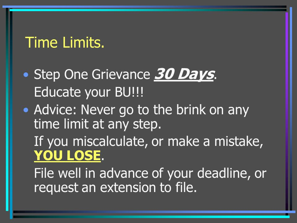 Time Limits. Step One Grievance 30 Days. Educate your BU!!!