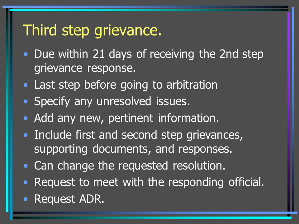 Third step grievance. Due within 21 days of receiving the 2nd step grievance response. Last step before going to arbitration.