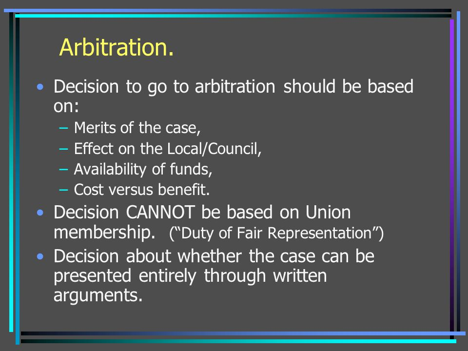 Arbitration. Decision to go to arbitration should be based on: