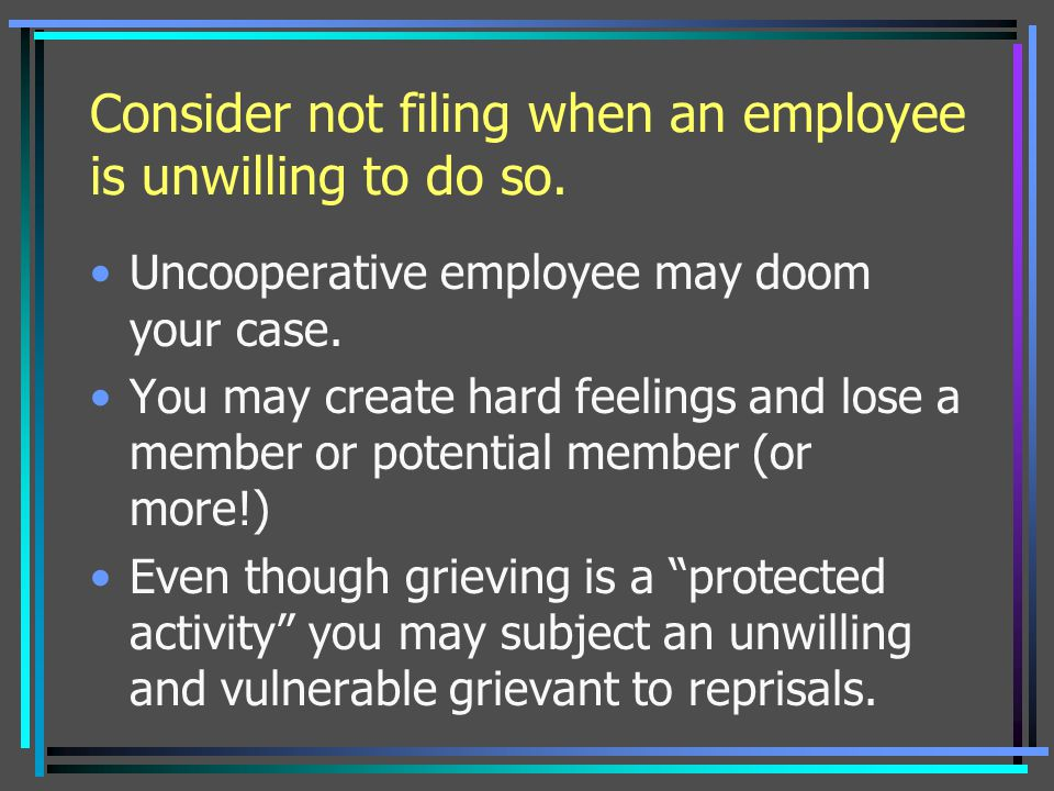 Consider not filing when an employee is unwilling to do so.
