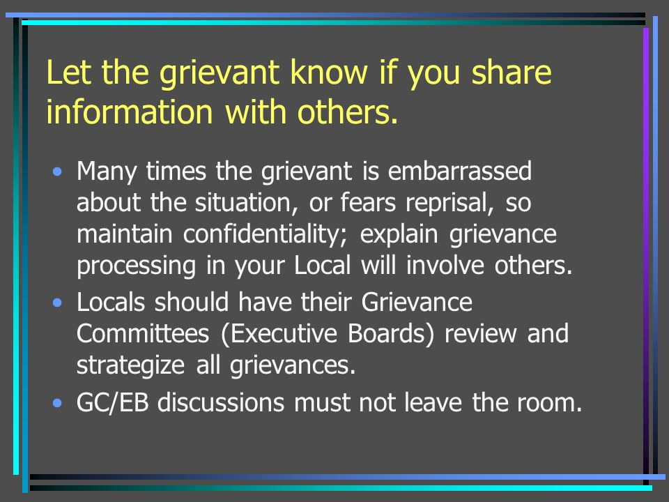Let the grievant know if you share information with others.