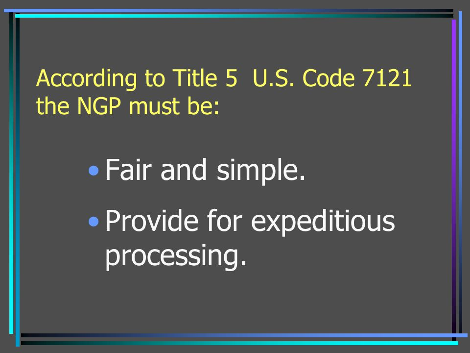 According to Title 5 U.S. Code 7121 the NGP must be: