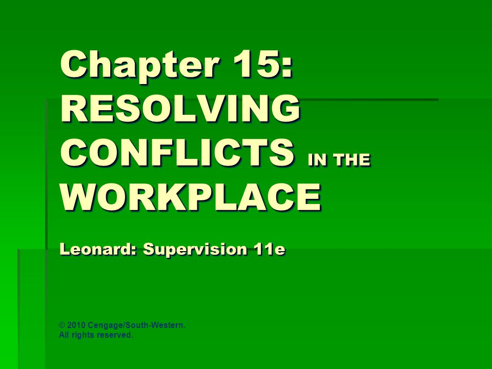 Chapter 15: RESOLVING CONFLICTS IN THE WORKPLACE Leonard: Supervision 11e