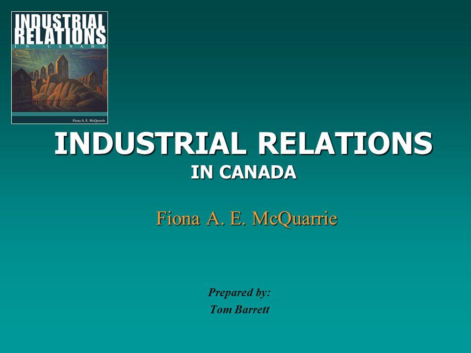INDUSTRIAL RELATIONS IN CANADA Fiona A. E. McQuarrie