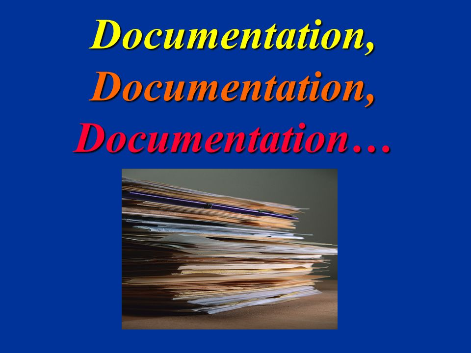 Documentation, Documentation, Documentation…