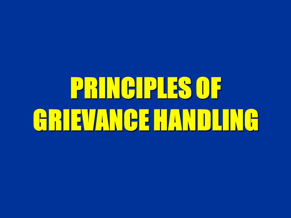 PRINCIPLES OF GRIEVANCE HANDLING