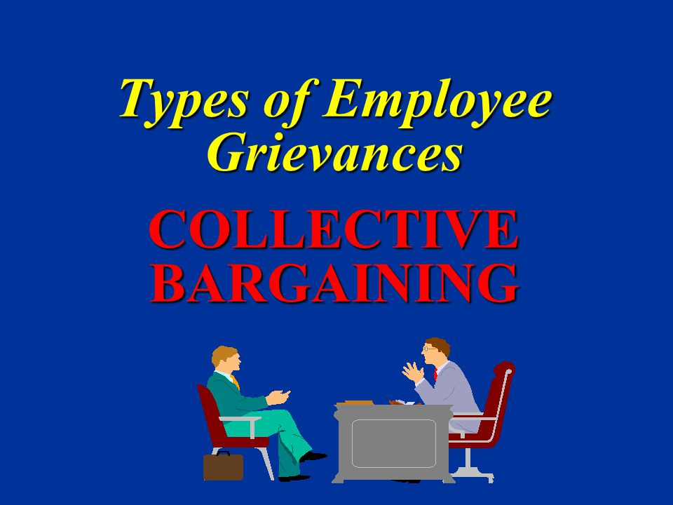 Types of Employee Grievances COLLECTIVE BARGAINING