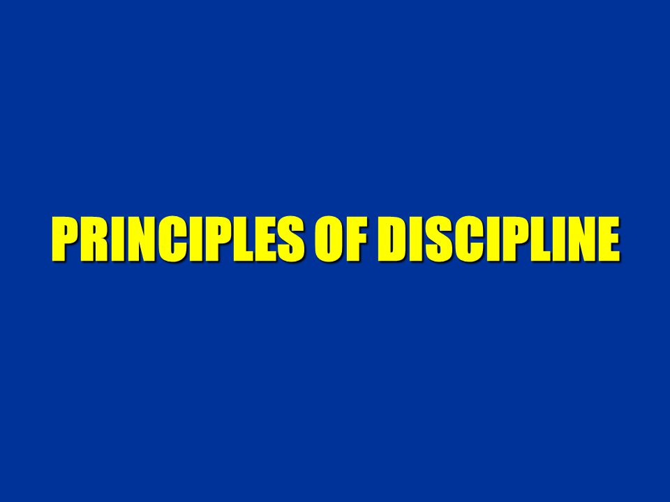 PRINCIPLES OF DISCIPLINE