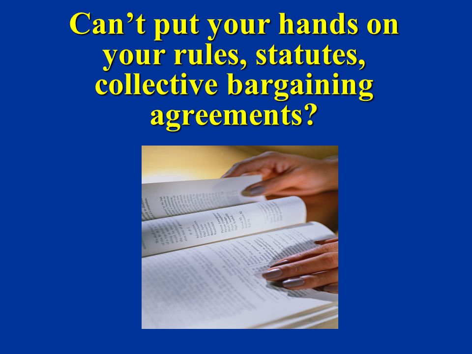 Can't put your hands on your rules, statutes, collective bargaining agreements