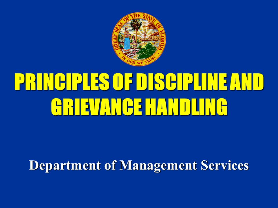 PRINCIPLES OF DISCIPLINE AND GRIEVANCE HANDLING Department of Management Services