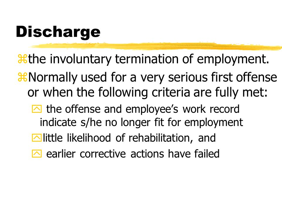 Discharge the involuntary termination of employment.
