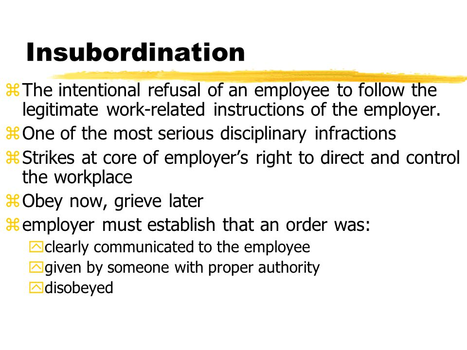 Insubordination The intentional refusal of an employee to follow the legitimate work-related instructions of the employer.