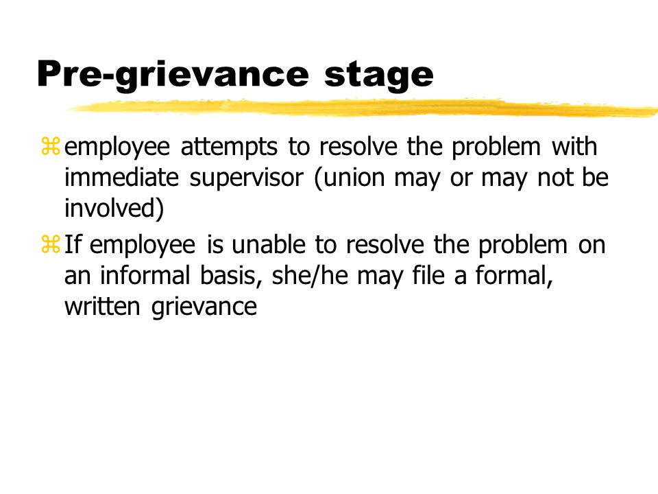Pre-grievance stage employee attempts to resolve the problem with immediate supervisor (union may or may not be involved)
