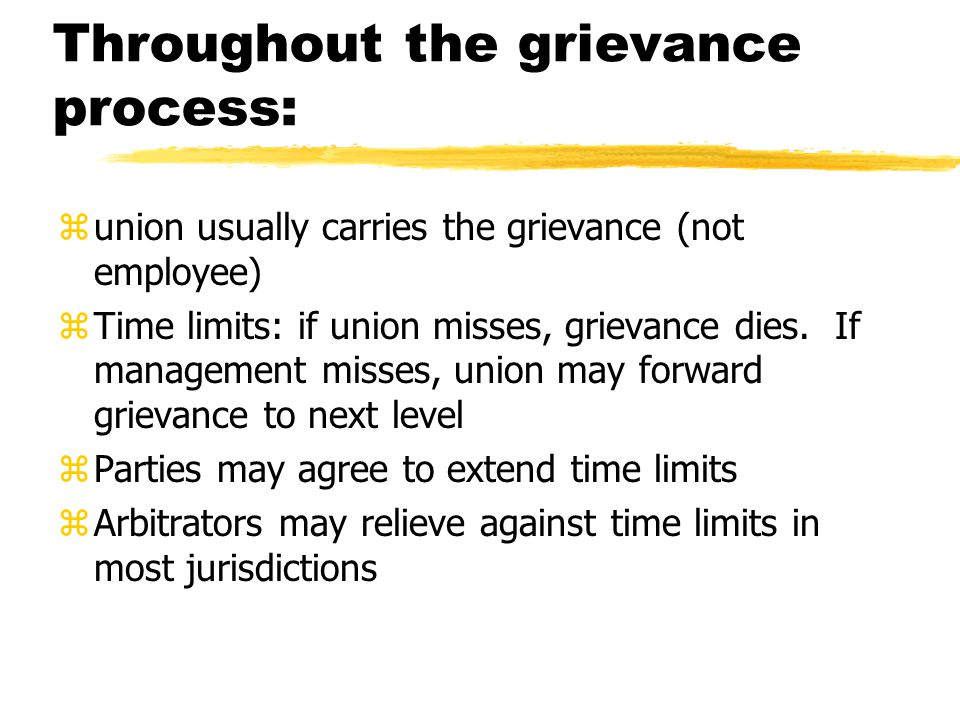 Throughout the grievance process: