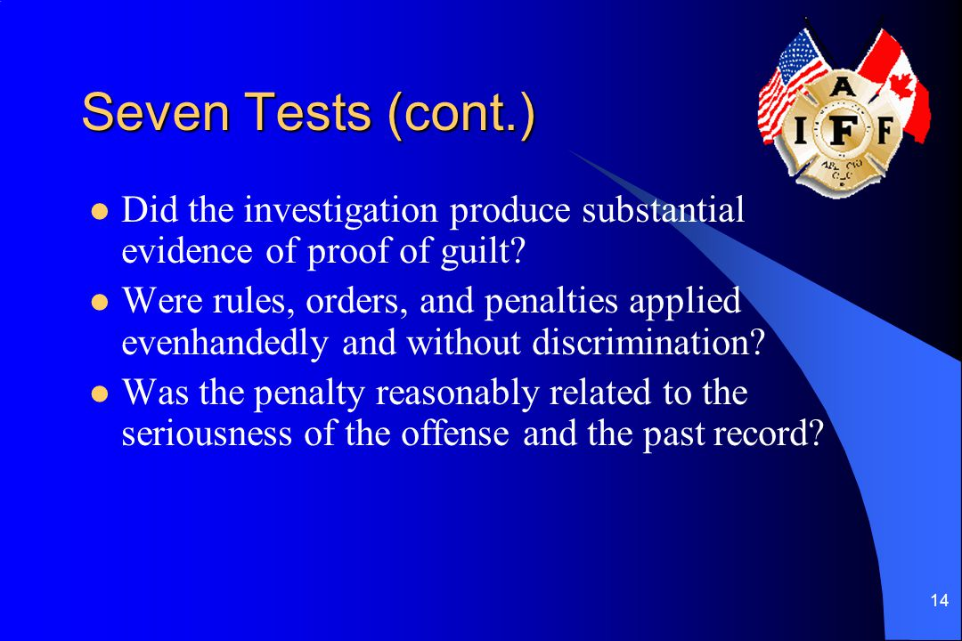 Seven Tests (cont.) Did the investigation produce substantial evidence of proof of guilt