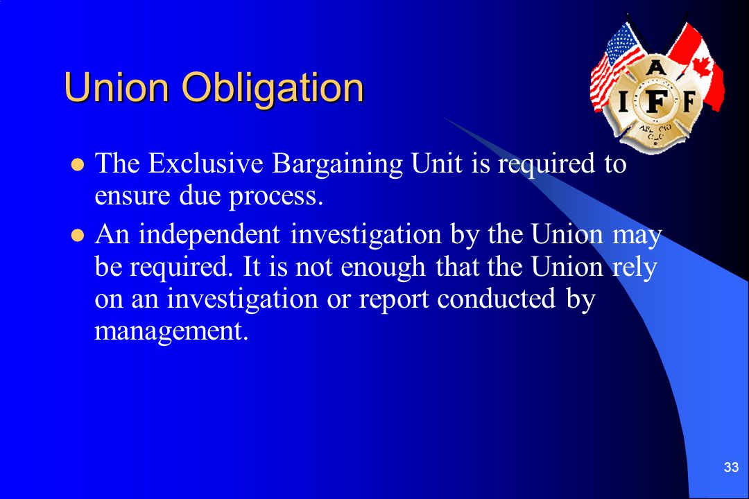 Union Obligation The Exclusive Bargaining Unit is required to ensure due process.