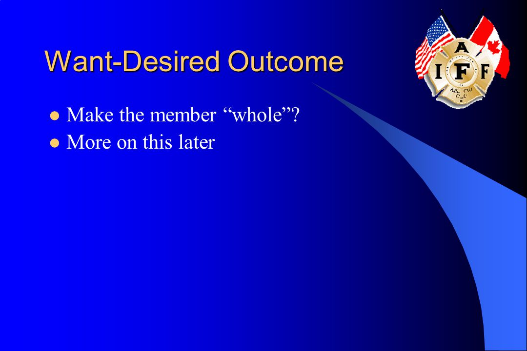 Want-Desired Outcome Make the member whole More on this later