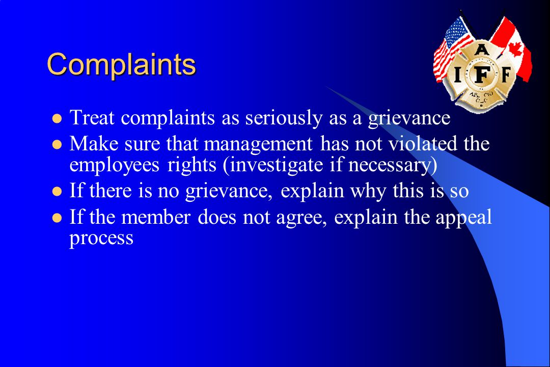 Complaints Treat complaints as seriously as a grievance