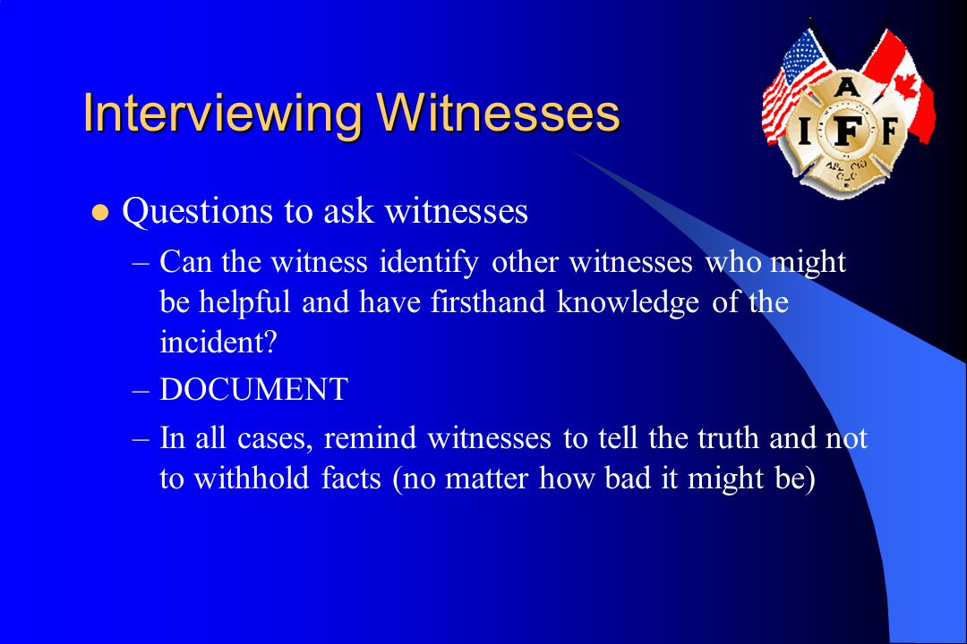 Interviewing Witnesses