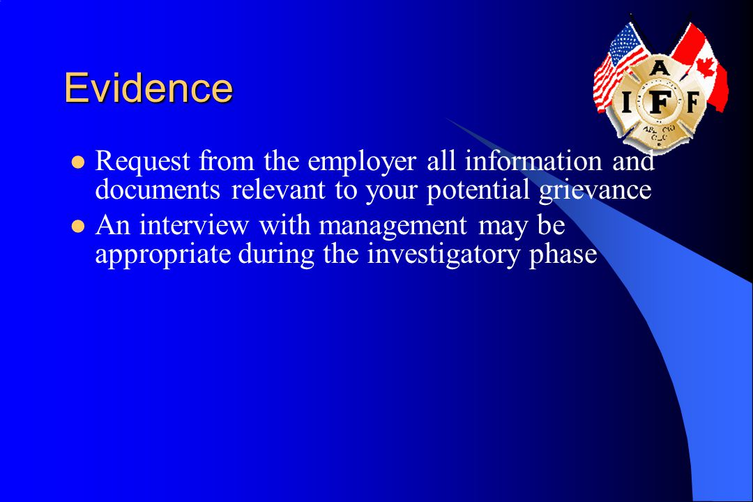 Evidence Request from the employer all information and documents relevant to your potential grievance.