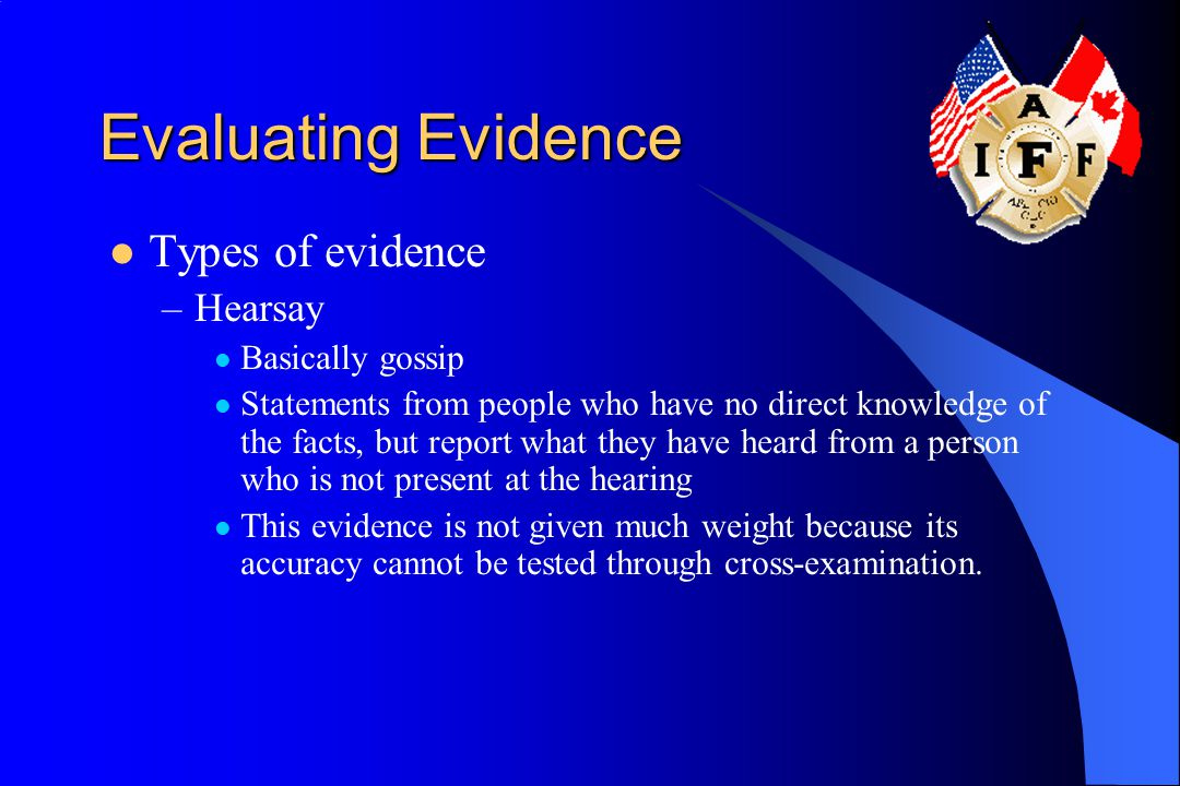 Evaluating Evidence Types of evidence Hearsay Basically gossip