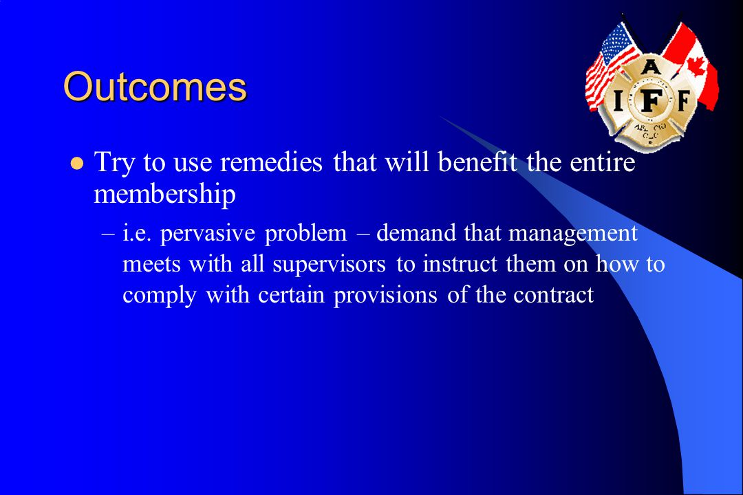 Outcomes Try to use remedies that will benefit the entire membership