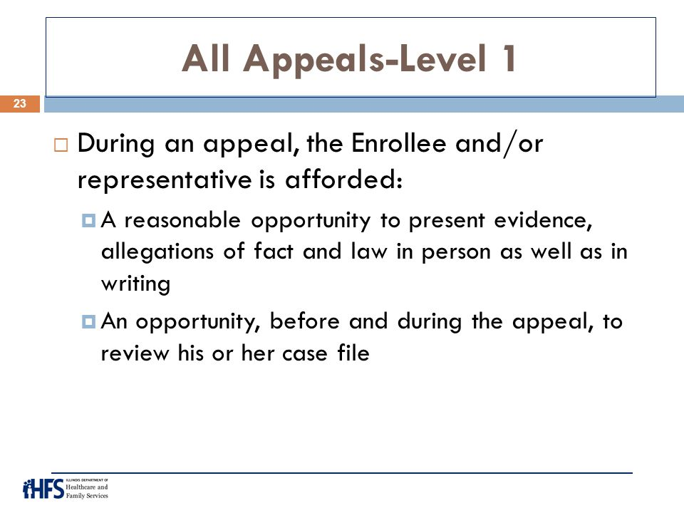 All Appeals-Level 1 During an appeal, the Enrollee and/or representative is afforded: