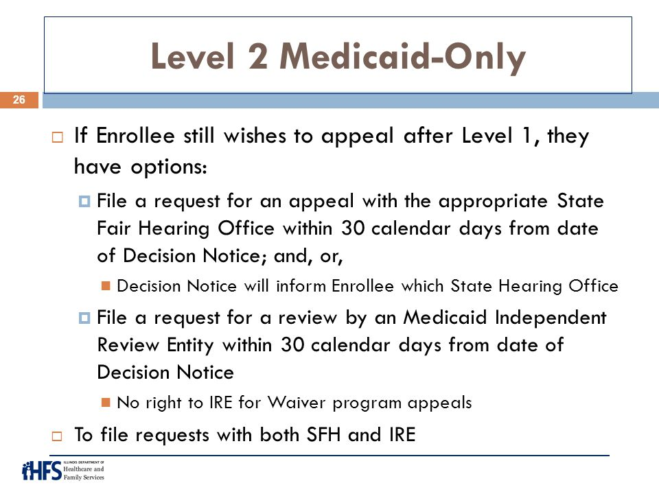 Level 2 Medicaid-Only If Enrollee still wishes to appeal after Level 1, they have options: