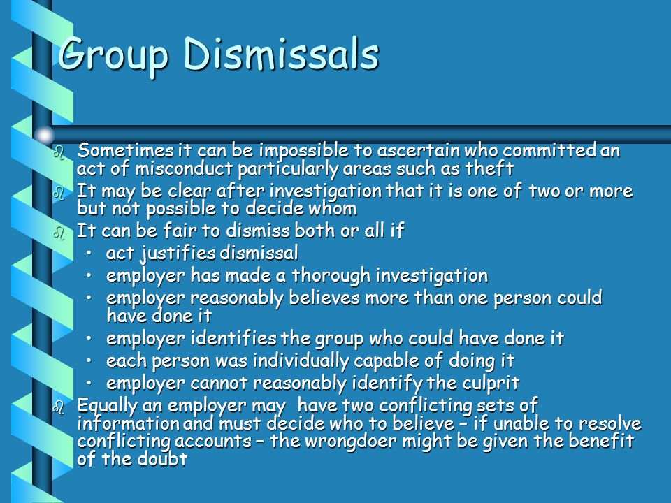 Group Dismissals Sometimes it can be impossible to ascertain who committed an act of misconduct particularly areas such as theft.