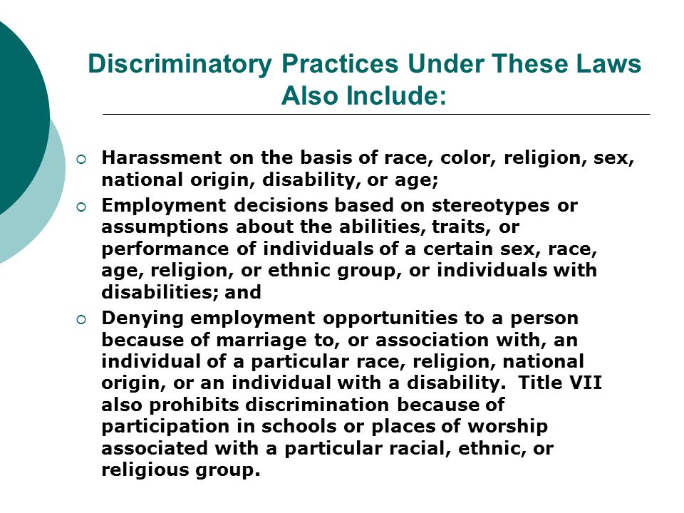 Discriminatory Practices Under These Laws Also Include: