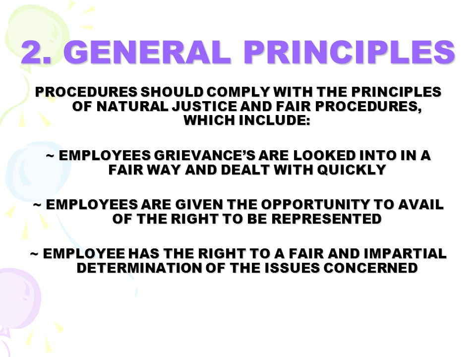 2. GENERAL PRINCIPLES PROCEDURES SHOULD COMPLY WITH THE PRINCIPLES OF NATURAL JUSTICE AND FAIR PROCEDURES, WHICH INCLUDE: