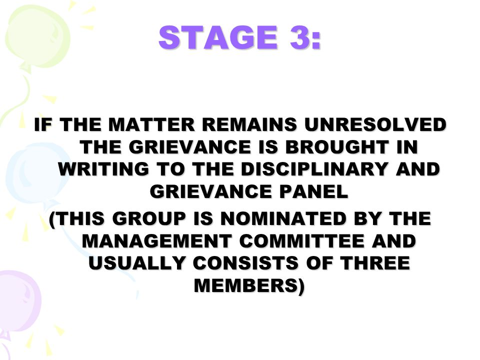 STAGE 3: IF THE MATTER REMAINS UNRESOLVED THE GRIEVANCE IS BROUGHT IN WRITING TO THE DISCIPLINARY AND GRIEVANCE PANEL.