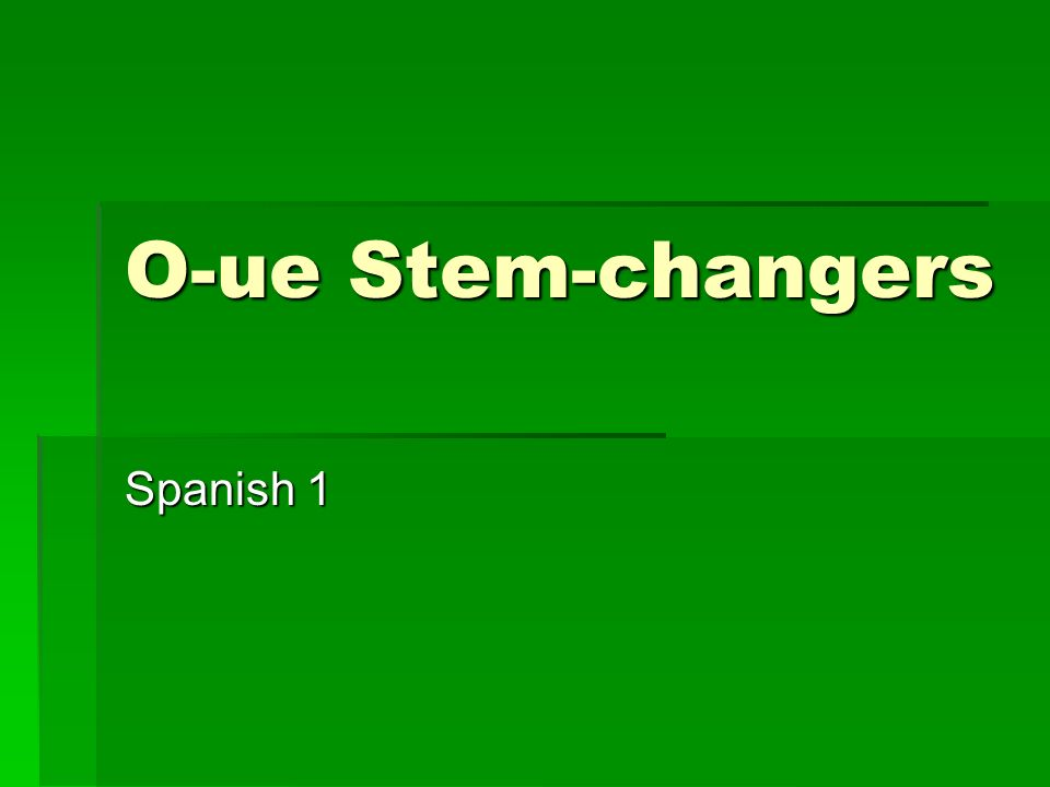 O-ue Stem-changers Spanish 1