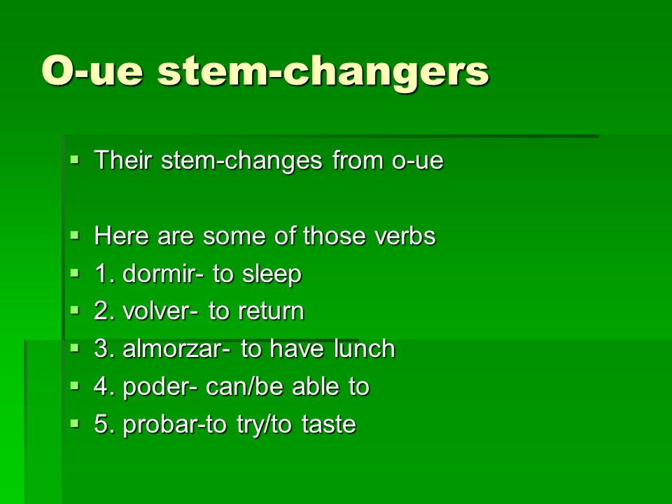 O-ue stem-changers Their stem-changes from o-ue