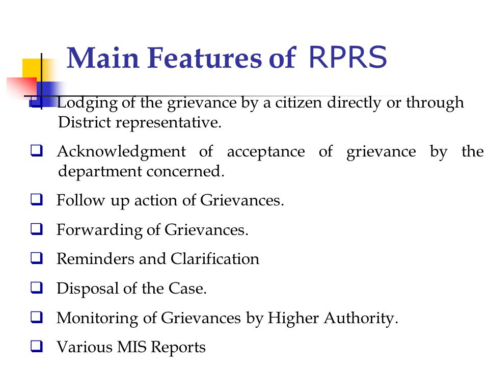Main Features of RPRS Lodging of the grievance by a citizen directly or through District representative.