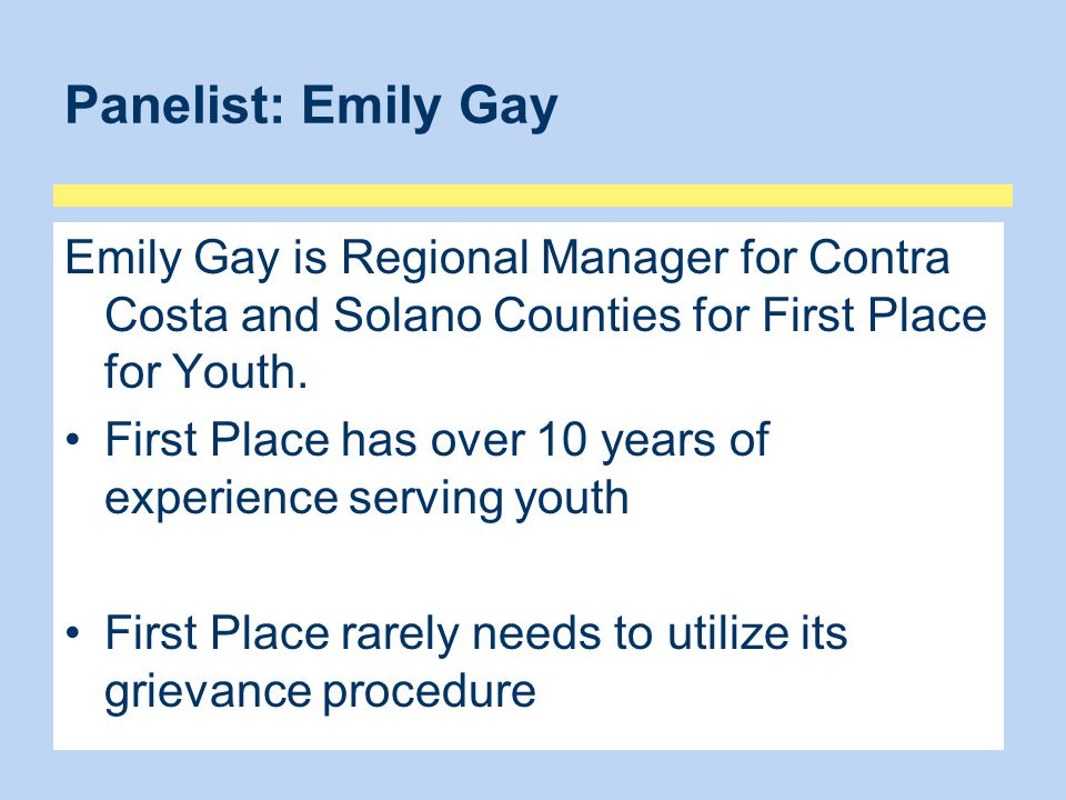 Panelist: Emily Gay Emily Gay is Regional Manager for Contra Costa and Solano Counties for First Place for Youth.