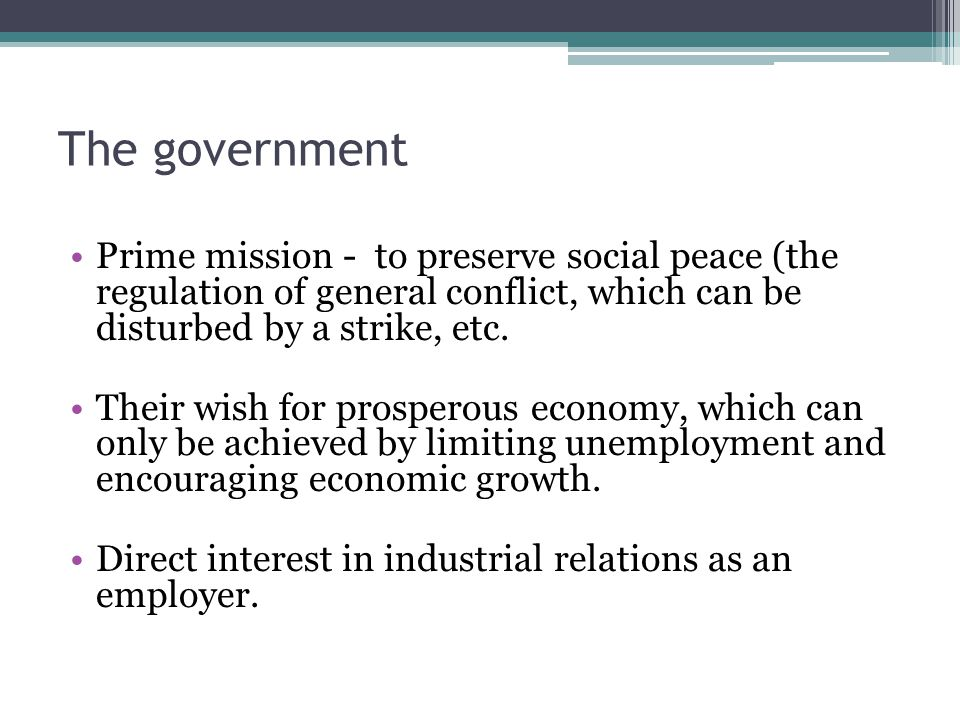 The government Prime mission - to preserve social peace (the regulation of general conflict, which can be disturbed by a strike, etc.